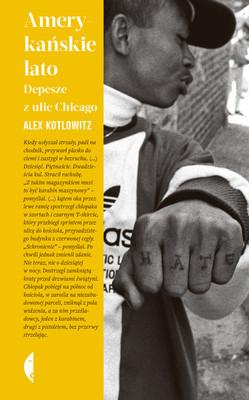 Alex Kotlowitz - Amerykańskie lato. Depesze z ulic Chicago