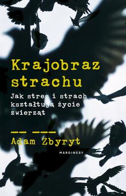Adam Zbyryt - Krajobraz strachu. Jak stres i strach kształtują życie zwierząt