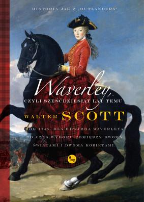 Walter Scott - Waverley, czyli sześćdziesiąt lat temu / Walter Scott - Waverley Or 'Tis Sixty Years Since