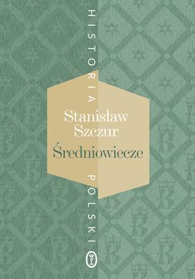 Stanisław Szczur - Historia Polski. Średniowiecze