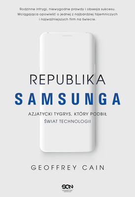 Geoffrey Cain - Republika Samsunga. Azjatycki tygrys, który podbił świat technologii