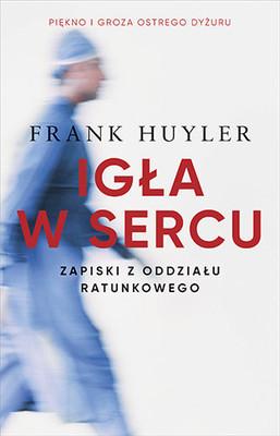 Frank Huyler - Igła w sercu. Zapiski z oddziału ratunkowego