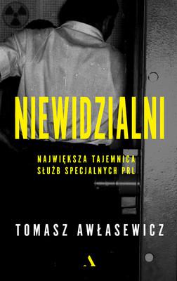 Tomasz Awlasewicz - Niewidzialni. Największa tajemnica służb specjalnych PRL