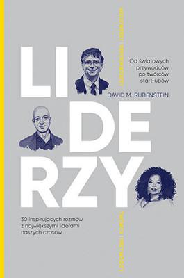 David M. Rubenstein - LIDERZY. 30 inspirujących rozmów z największymi liderami naszych czasów