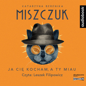 Berenika Katarzyna Miszczuk - Ja cię kocham, a ty miau