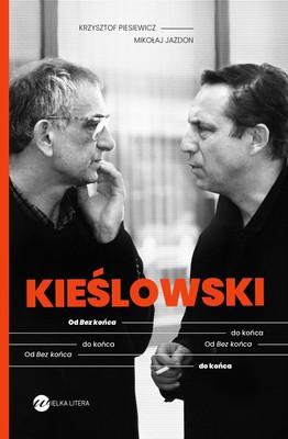 Krzysztof Piesiewicz, Mikołaj Jazdon - KIEŚLOWSKI. Od bez końca do końca