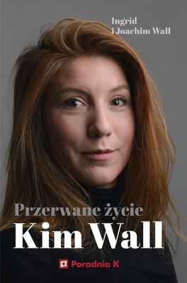 Ingrid Wall - Przerwane życie Kim Wall