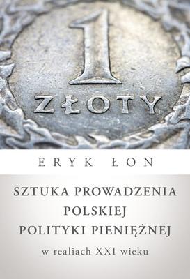 Eryk Łon - Sztuka prowadzenia polskiej polityki pieniężnej w realiach XXI wieku