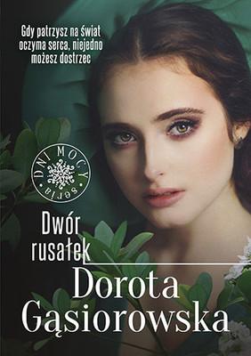 Roma Gąsiorowska - Dwór rusałek. Cykl Dni Mocy. Tom 2