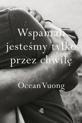 Ocean Vuong - Wspaniali jesteśmy tylko przez chwilę