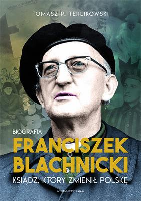 Tomasz P. Terlikowski - Franciszek Blachnicki. Ksiądz, który zmienił Polskę