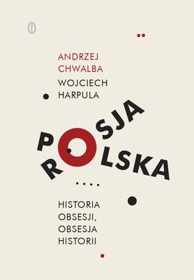 Andrzej Chwalba, Wojciech Harpula - Polska-Rosja. Historia obsesji, obsesja historii