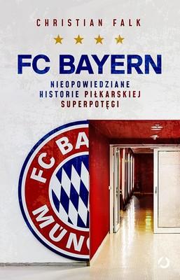 Christian Falk - FC Bayern. Nieopowiedziane historie piłkarskiej superpotęgi