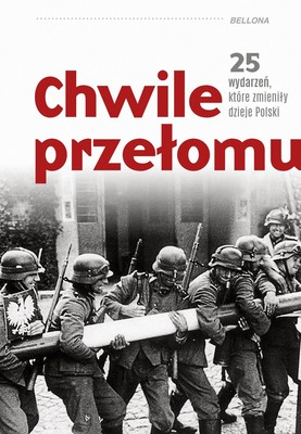 Chwile przełomu. 25 wydarzeń, które zmieniły dzieje Polski