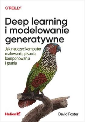 David Foster - Deep learning i modelowanie generatywne. Jak nauczyć komputer malowania, pisania, komponowania i grania