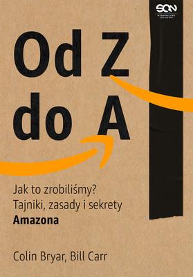 Colin Bryar, Bill Carr - Od Z do A. Jak to zrobiliśmy? Tajniki, zasady i sekrety Amazona / Colin Bryar, Bill Carr - Working Backwards: Insights, Stories, And Secrets From Inside Amazon