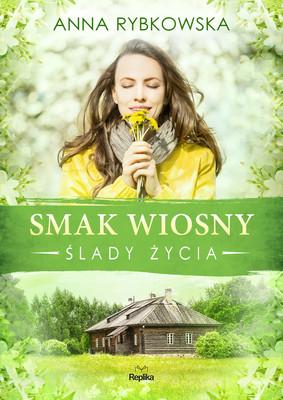 Anna Rybkowska - Smak wiosny. Ślady życia