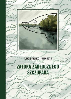 Eugeniusz Paukszta - Zatoka Żarłocznego Szczupaka