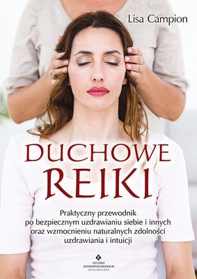 Lisa Campion - Duchowe Reiki. Praktyczny przewodnik po bezpiecznym uzdrawianiu siebie i innych oraz wzmocnieniu naturalnych zdolności uzdrawiania i intuicji