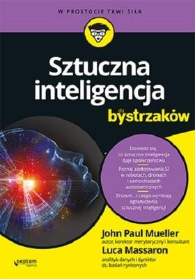 John Paul Mueller, Luca Massaron - Sztuczna inteligencja dla bystrzaków