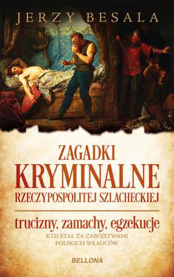 Jerzy Besala - Zagadki kryminalne Rzeczypospolitej szlacheckiej