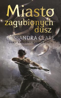 Cassandra Clare - Miasto zagubionych dusz. Dary Anioła. Tom 5