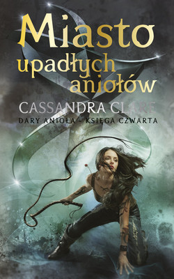 Cassandra Clare - Miasto upadłych aniołów. Dary Anioła. Tom 4