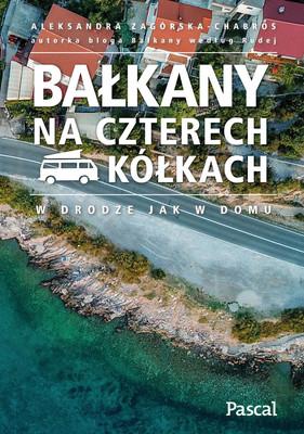 Aleksandra Chabros-Zagórska - Bałkany na czterech kółkach