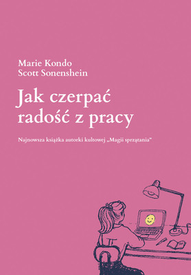 Marie Kondo, Scott Sonenshein - Jak czerpać radość z pracy / Marie Kondo, Scott Sonenshein - Joy At Work: The Career-Changing Magic Of Tidying-Up