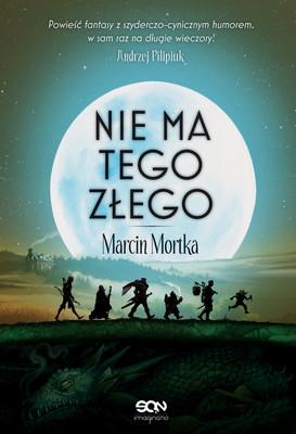 Marcin Mortka - Nie ma tego Złego