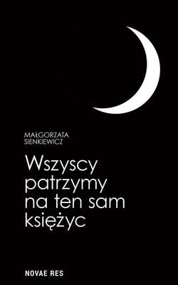 Małgorzata Sienkiewicz - Wszyscy patrzymy na ten sam księżyc