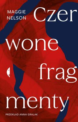 Maggie Nelson - Czerwone fragmenty. Autobiografia procesu