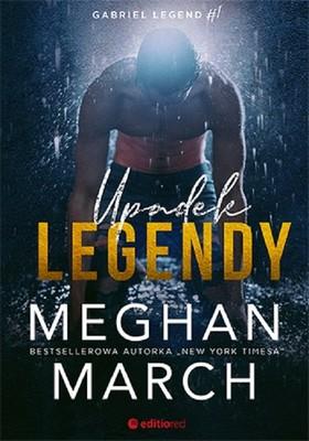 Meghan March - Upadek legendy. Gabriel Legend #1