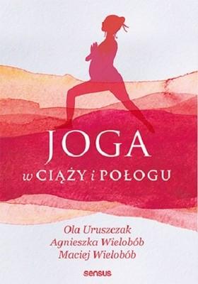 Ola Uruszczak, Agnieszka Wielobób, Maciej Wielobób - Joga w ciąży i połogu