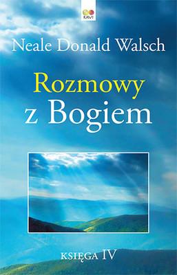 Neale Donald Walsch - Rozmowy z Bogiem. Księga 4 / Neale Donald Walsch - Conversations With God: An Uncommon Dialogue Book 4