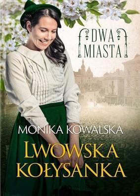 Monika Kowalska - Lwowska kołysanka. Dwa miasta. Tom 1