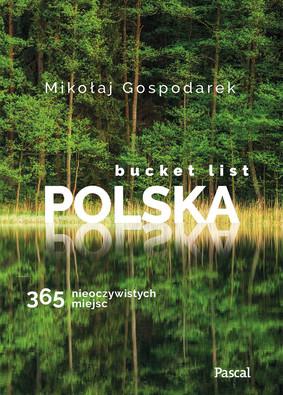 Mikołaj Gospodarek - Bucket list Polska. 365 nieoczywistych miejsc