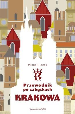 Michał Rożek - Przewodnik po zabytkach Krakowa