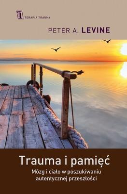Peter Levine - Trauma i pamięć