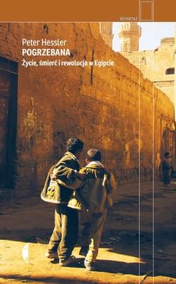 Peter Hessler - Pogrzebana. Życie, śmierć i rewolucja w Egipcie