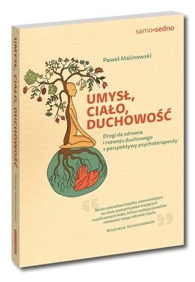 Paweł Malinowski - Umysł, ciało, duchowość. Drogi do zdrowia i rozwoju duchowego z perspektywy psychoterapeuty