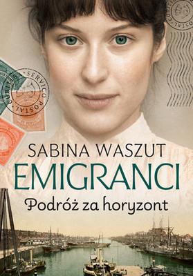 Sabina Waszut - Podróż za horyzont. Emigranci. Tom 1
