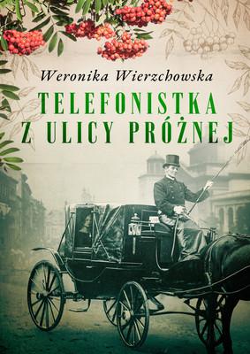 Weronika Wierzchowska - Telefonistka z ulicy Próżnej