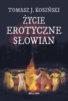 Tomasz Kosiński - Życie erotyczne Słowian
