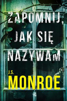 J.S. Monroe - Zapomnij, jak sie nazywam