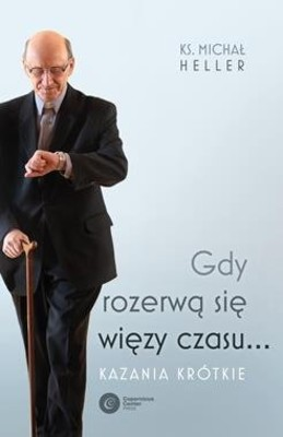 Michał Heller - Gdy rozerwą się więzy czasu... Kazania krótkie