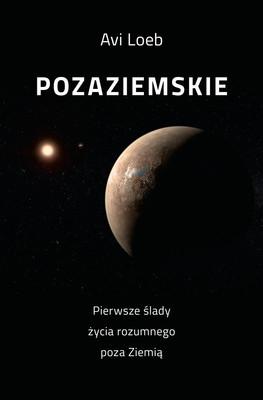 Avi Loeb - Pozaziemskie. Pierwsze ślady życia rozumnego poza Ziemią / Avi Loeb - Extraterrestrial. The First Sign Of Intelligent Life Beyond Earth