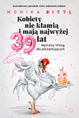 Monika Bittl - Kobiety nie kłamią i mają najwyżej 39 lat. Mentalny lifting dla początkujących