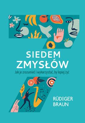 Rudiger Braun - Siedem zmysłów. Jak je zrozumieć i wykorzystać, by lepiej żyć / Rudiger Braun - Unsere 7 Sinne - Die Schlussel Zur Psyche