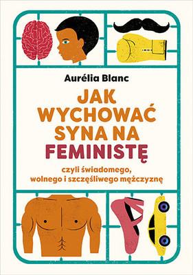 Aurelia Blanc - Jak wychować syna na feministę